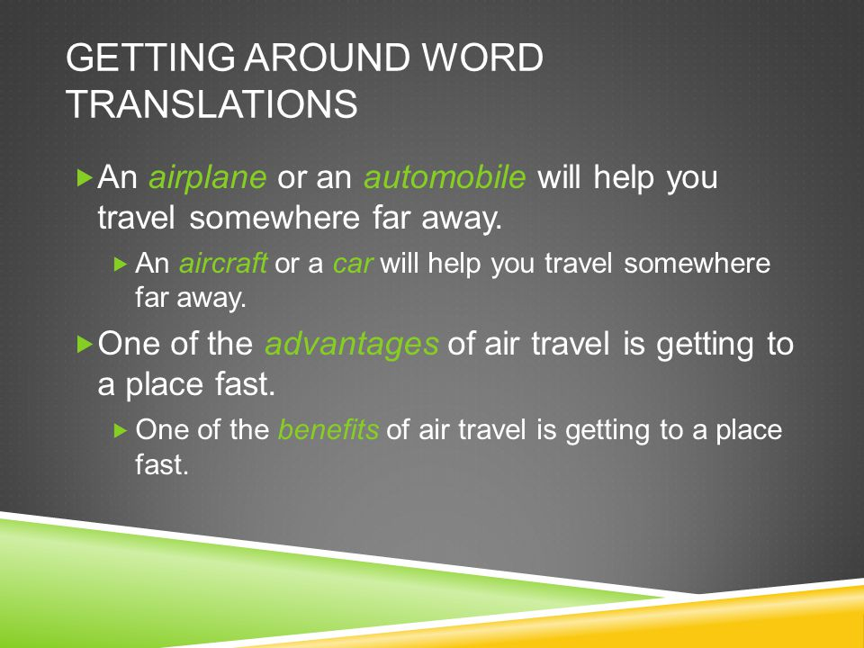GETTING AROUND WORD TRANSLATIONS An airplane or an automobile will help you travel somewhere far away.