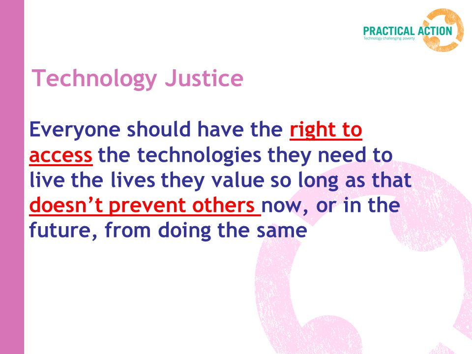Technology Justice Everyone should have the right to access the technologies they need to live the lives they value so long as that doesnt prevent oth