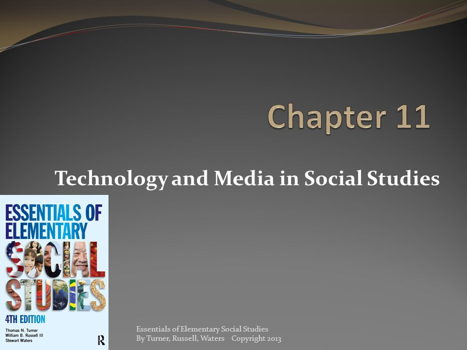 Technology and Media in Social Studies Essentials of Elementary Social Studies By Turner, Russell, Waters Copyright 2013