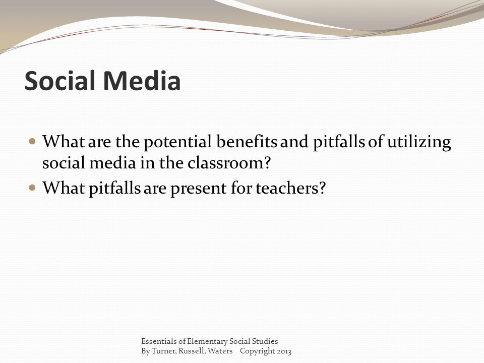 Social Media What are the potential benefits and pitfalls of utilizing social media in the classroom.