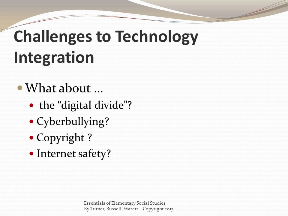 Challenges to Technology Integration What about … the digital divide.