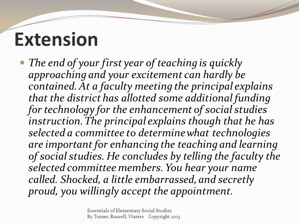 Extension The end of your first year of teaching is quickly approaching and your excitement can hardly be contained. At a faculty meeting the principa