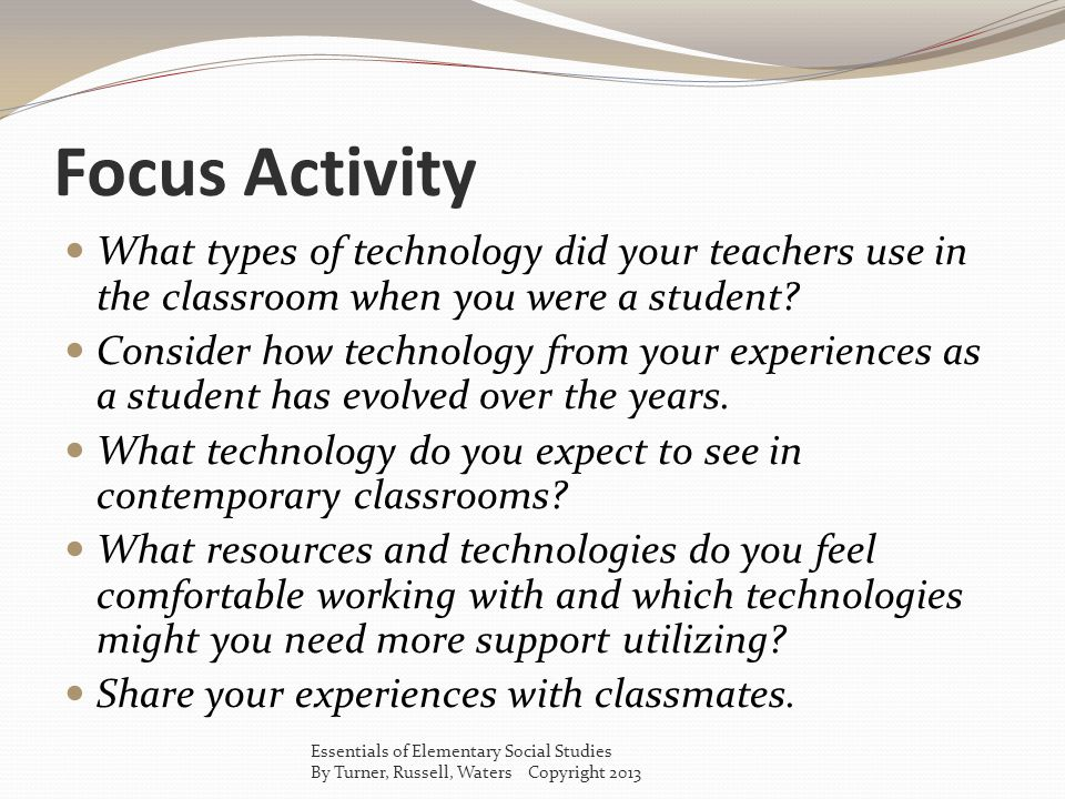 Focus Activity What types of technology did your teachers use in the classroom when you were a student.