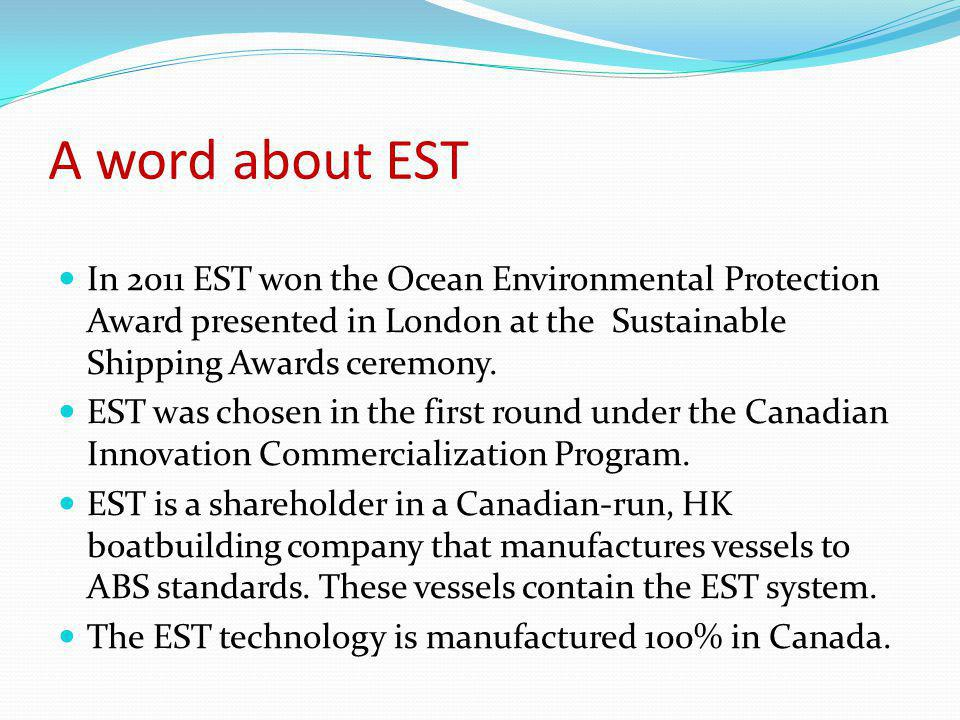 A word about EST In 2011 EST won the Ocean Environmental Protection Award presented in London at the Sustainable Shipping Awards ceremony. EST was cho