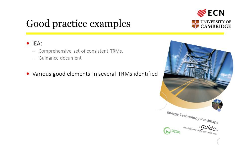Good practice examples IEA: –Comprehensive set of consistent TRMs, –Guidance document Various good elements in several TRMs identified