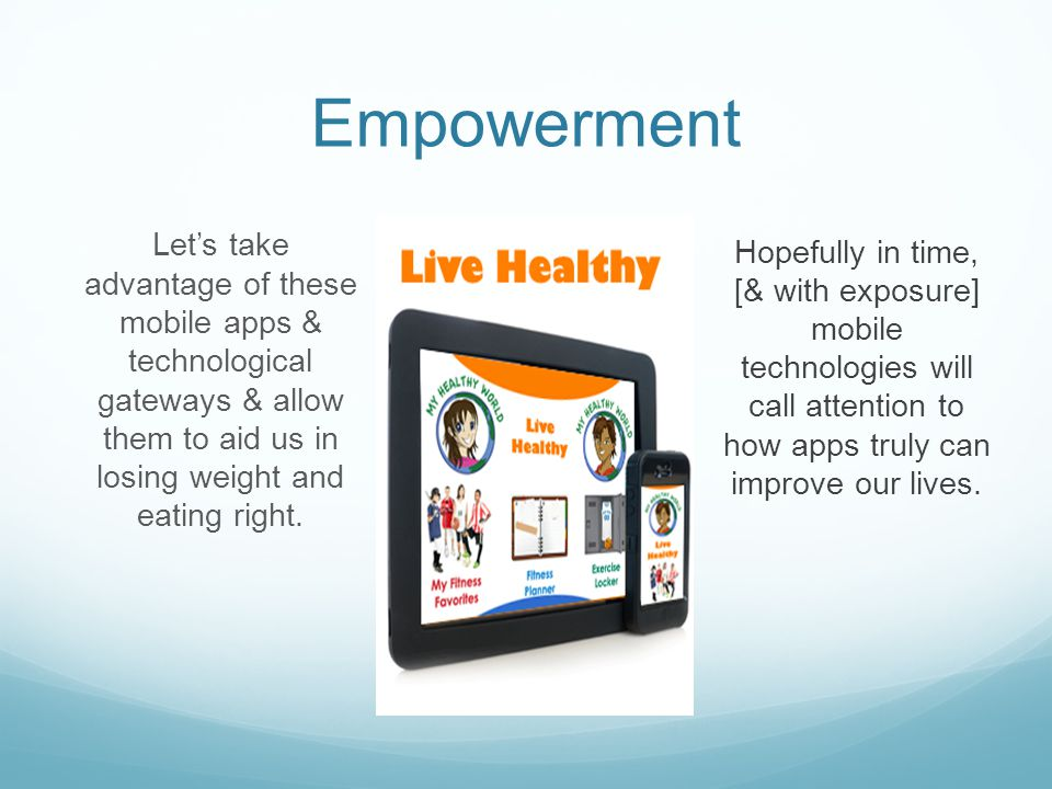 Empowerment Lets take advantage of these mobile apps & technological gateways & allow them to aid us in losing weight and eating right.