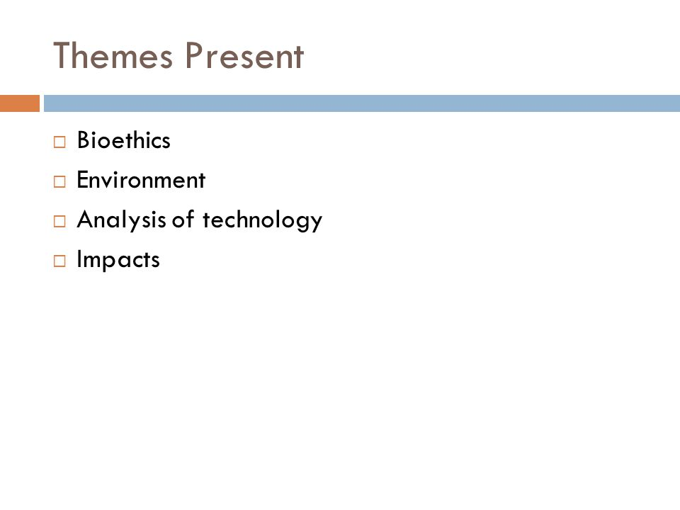Themes Present Bioethics Environment Analysis of technology Impacts