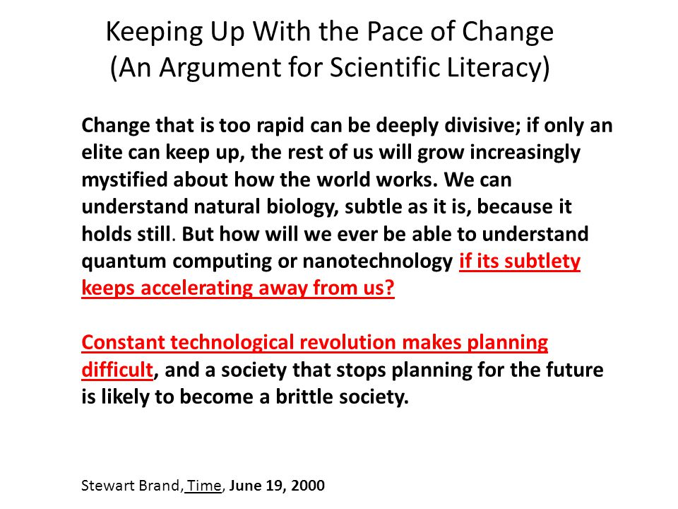 Change that is too rapid can be deeply divisive; if only an elite can keep up, the rest of us will grow increasingly mystified about how the world wor