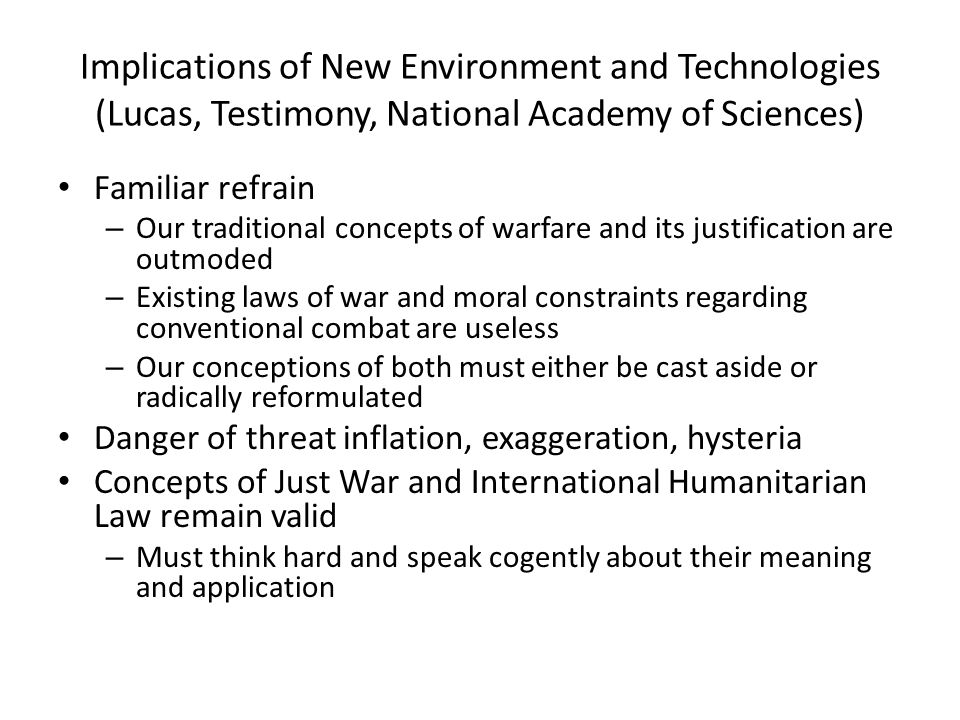 Implications of New Environment and Technologies (Lucas, Testimony, National Academy of Sciences) Familiar refrain – Our traditional concepts of warfa