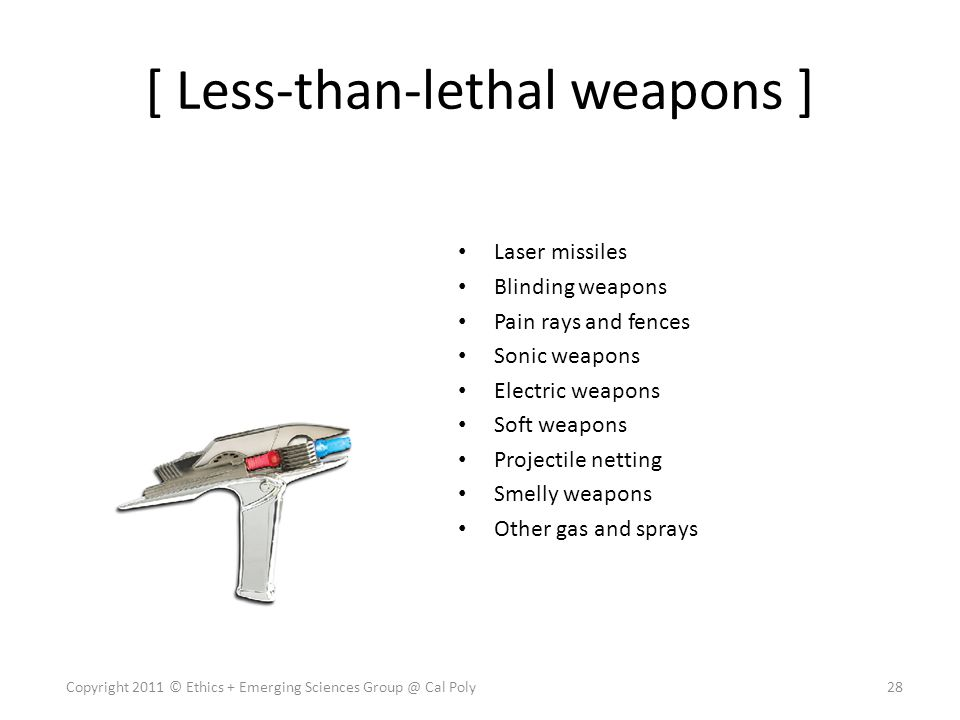 [ Less-than-lethal weapons ] Laser missiles Blinding weapons Pain rays and fences Sonic weapons Electric weapons Soft weapons Projectile netting Smell