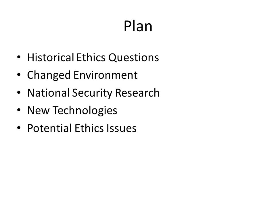 Plan Historical Ethics Questions Changed Environment National Security Research New Technologies Potential Ethics Issues