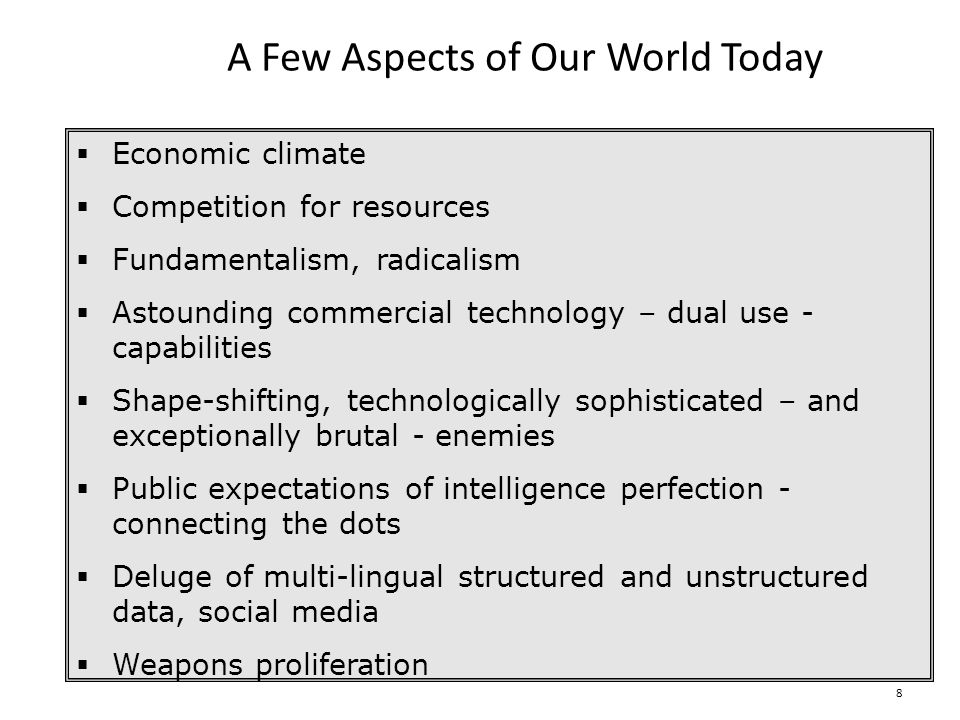 8 A Few Aspects of Our World Today Economic climate Competition for resources Fundamentalism, radicalism Astounding commercial technology – dual use -