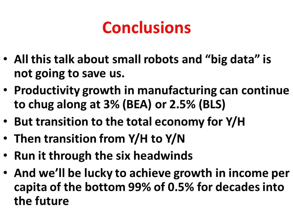 Conclusions All this talk about small robots and big data is not going to save us.
