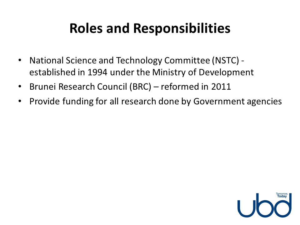 Roles and Responsibilities National Science and Technology Committee (NSTC) - established in 1994 under the Ministry of Development Brunei Research Co