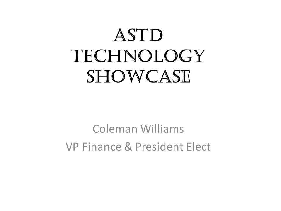 ASTD Technology Showcase Coleman Williams VP Finance & President Elect