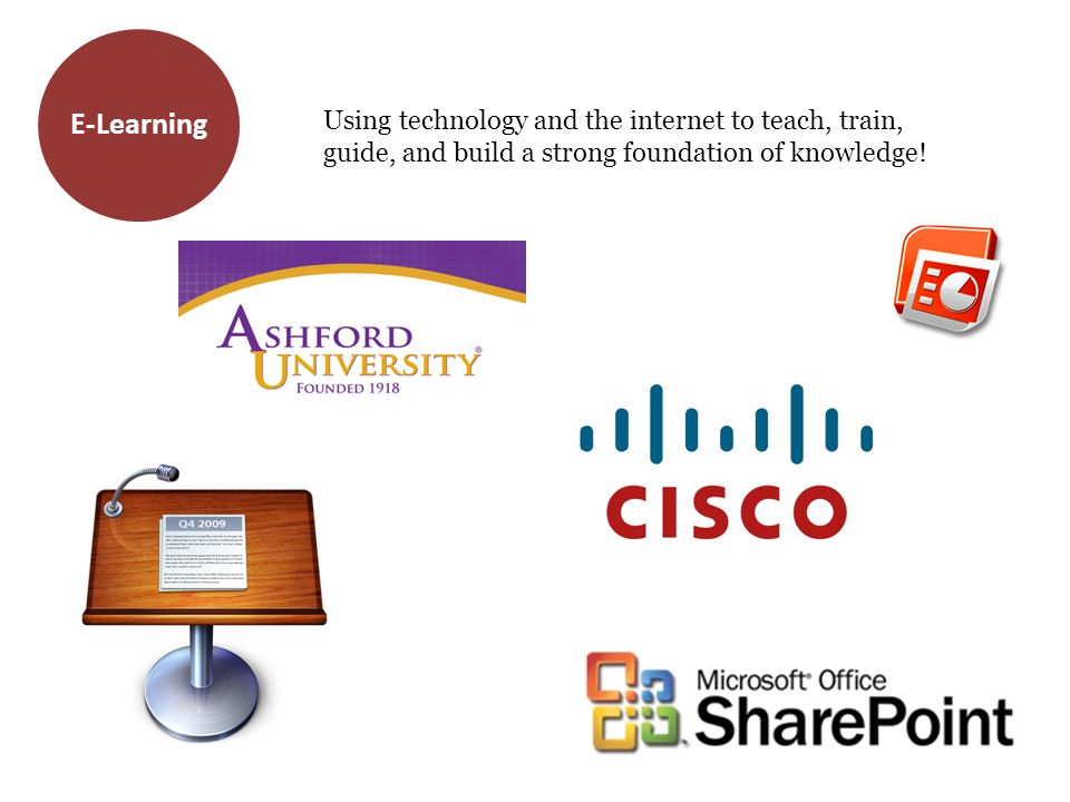 E-Learning Using technology and the internet to teach, train, guide, and build a strong foundation of knowledge!