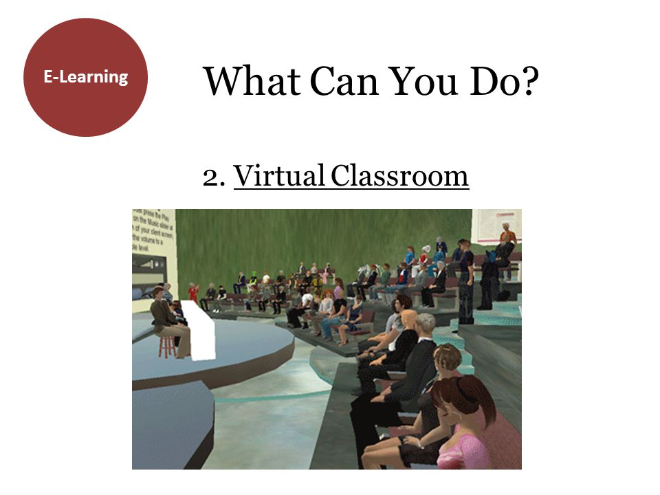 E-Learning What Can You Do? 2. Virtual Classroom