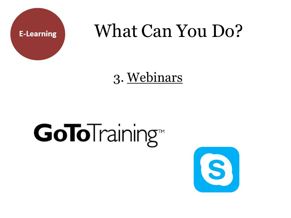 E-Learning What Can You Do? 3. Webinars