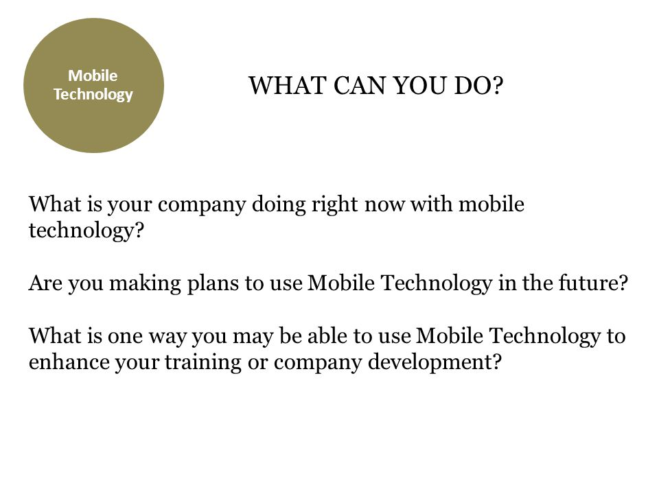 What is your company doing right now with mobile technology? Are you making plans to use Mobile Technology in the future? What is one way you may be a