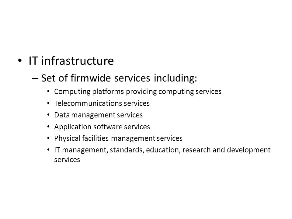 IT infrastructure – Set of firmwide services including: Computing platforms providing computing services Telecommunications services Data management s
