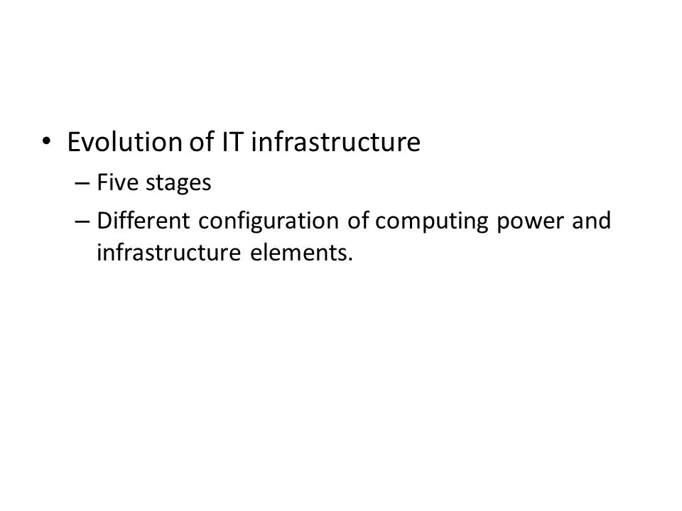 Evolution of IT infrastructure – Five stages – Different configuration of computing power and infrastructure elements.