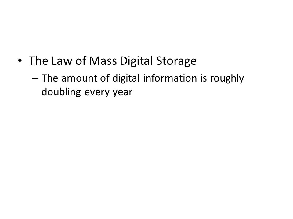 The Law of Mass Digital Storage – The amount of digital information is roughly doubling every year