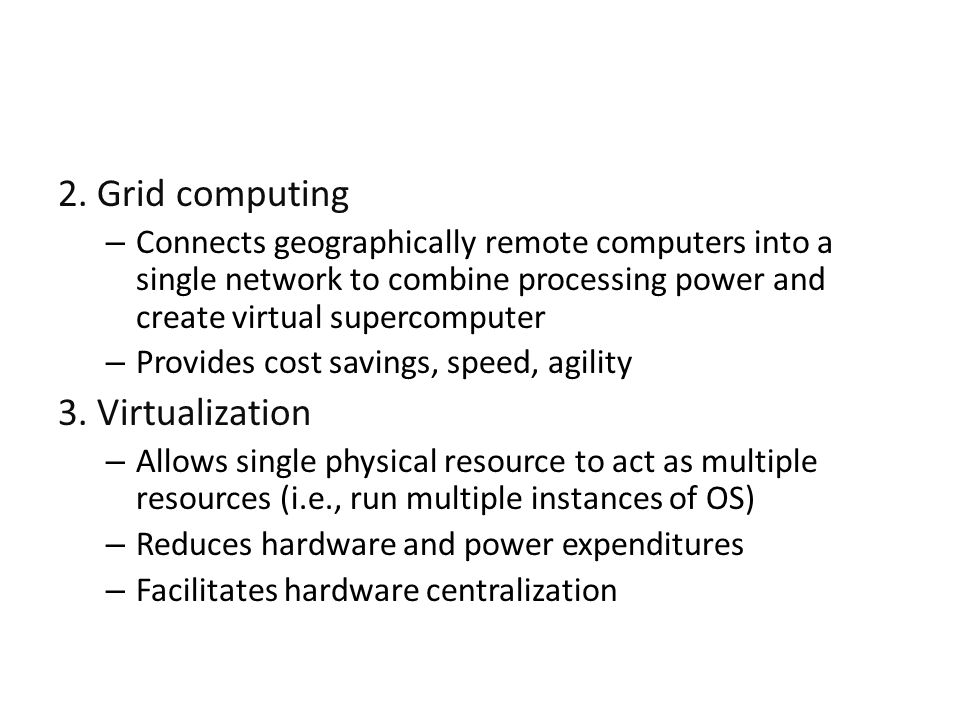 2. Grid computing – Connects geographically remote computers into a single network to combine processing power and create virtual supercomputer – Prov