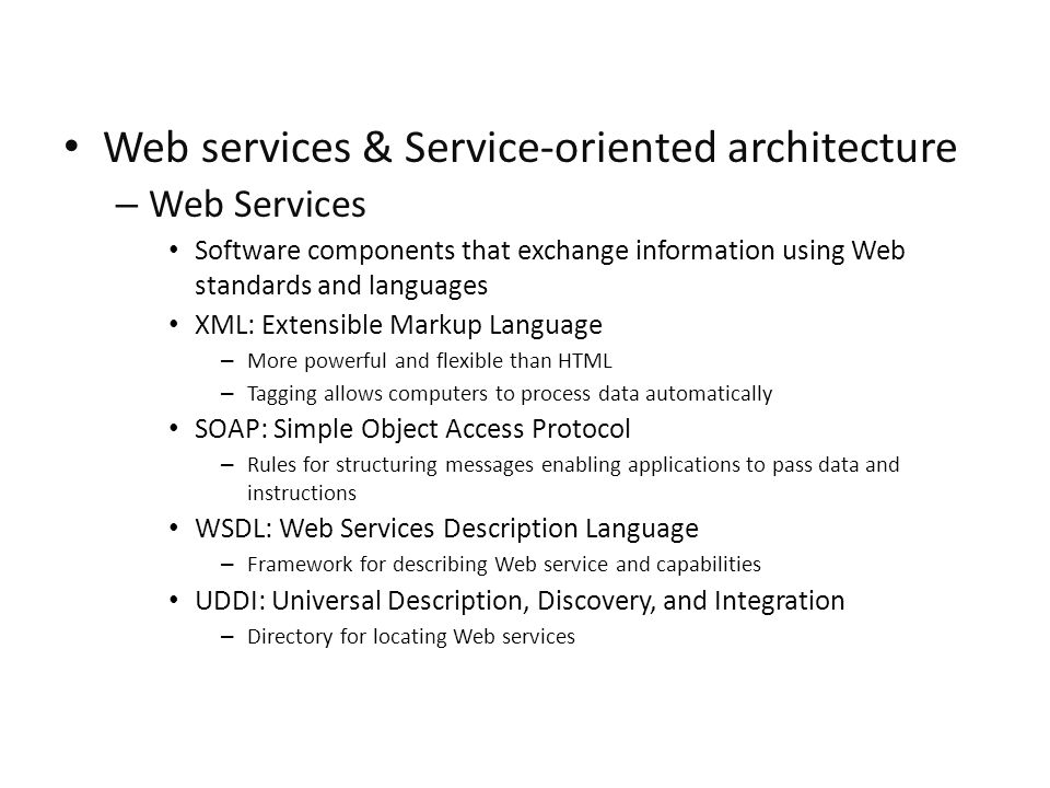 Web services & Service-oriented architecture – Web Services Software components that exchange information using Web standards and languages XML: Exten