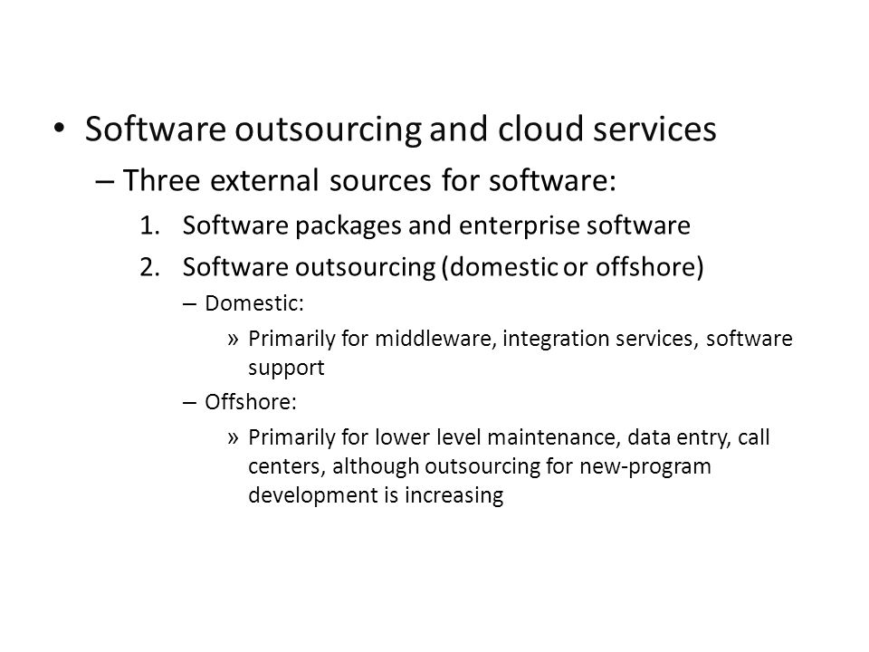 Software outsourcing and cloud services – Three external sources for software: 1.Software packages and enterprise software 2.Software outsourcing (dom