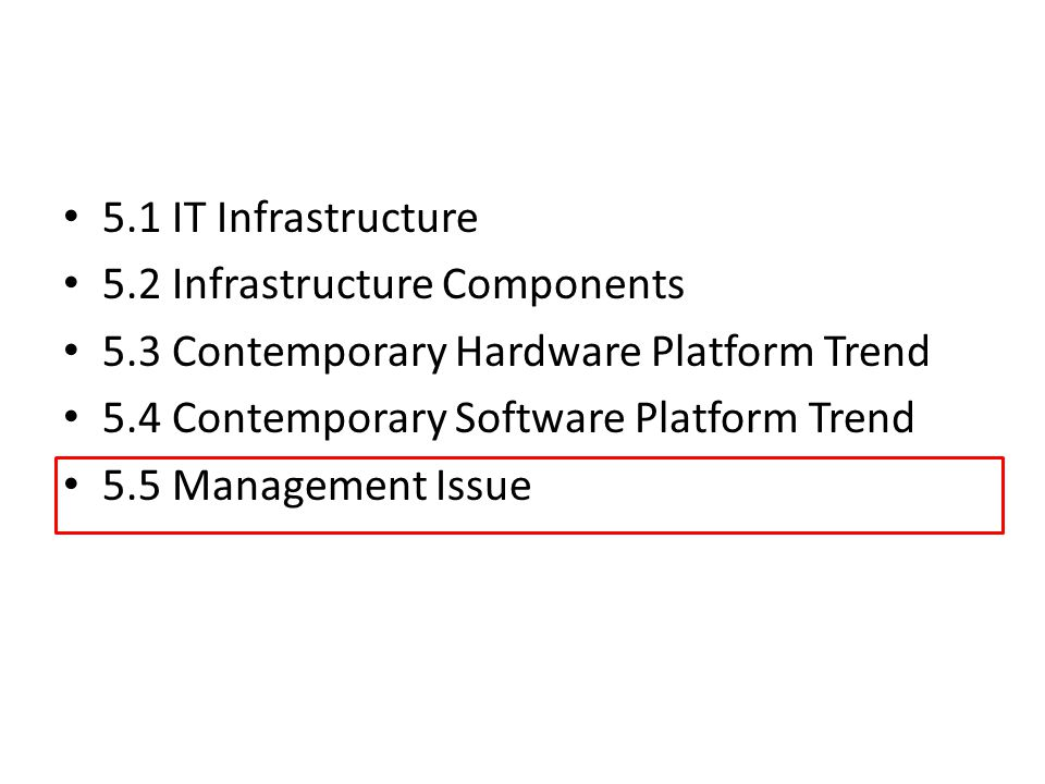 5.1 IT Infrastructure 5.2 Infrastructure Components 5.3 Contemporary Hardware Platform Trend 5.4 Contemporary Software Platform Trend 5.5 Management I