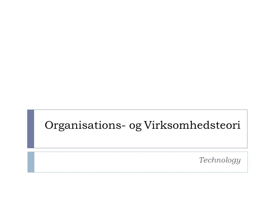 Organisations- og Virksomhedsteori Technology
