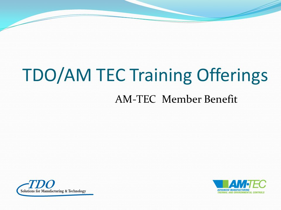TDO/AM TEC Training Offerings AM-TEC Member Benefit