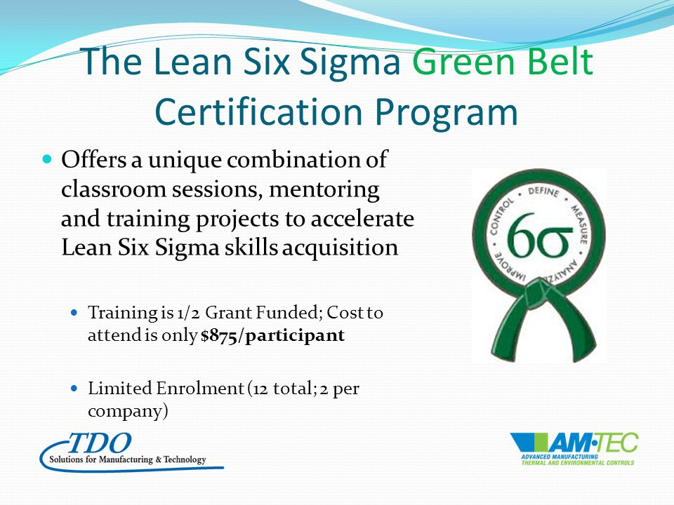 The Lean Six Sigma Green Belt Certification Program Offers a unique combination of classroom sessions, mentoring and training projects to accelerate L