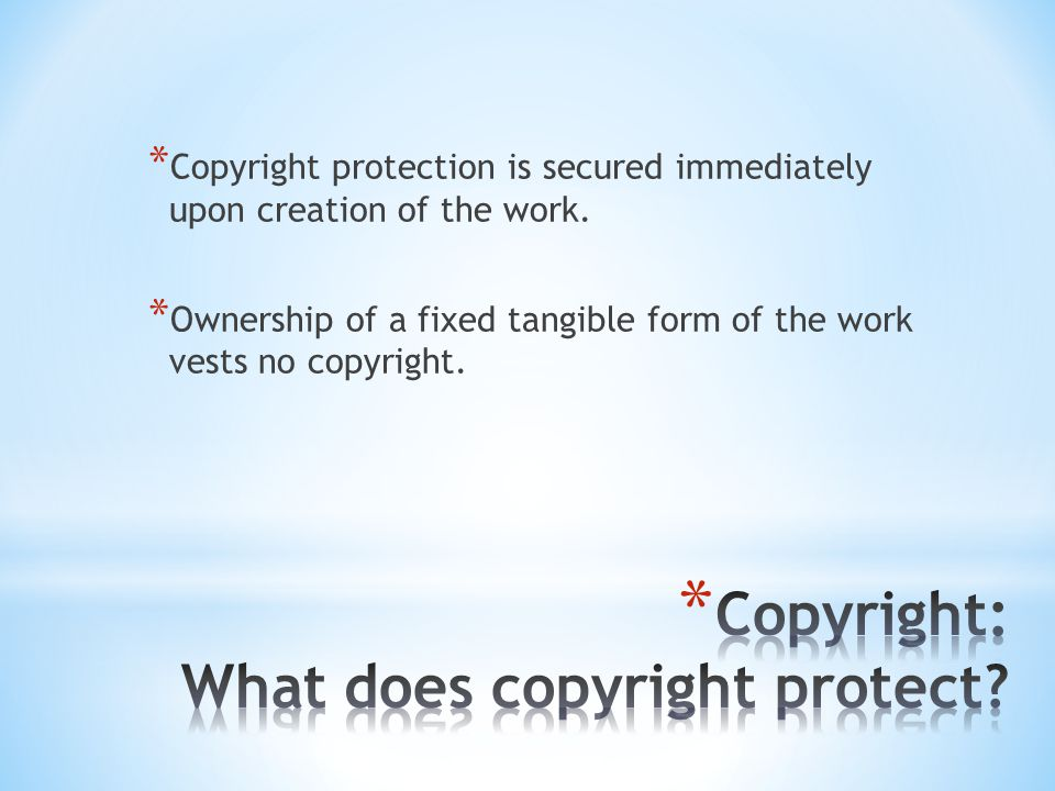 * Copyright protection is secured immediately upon creation of the work.