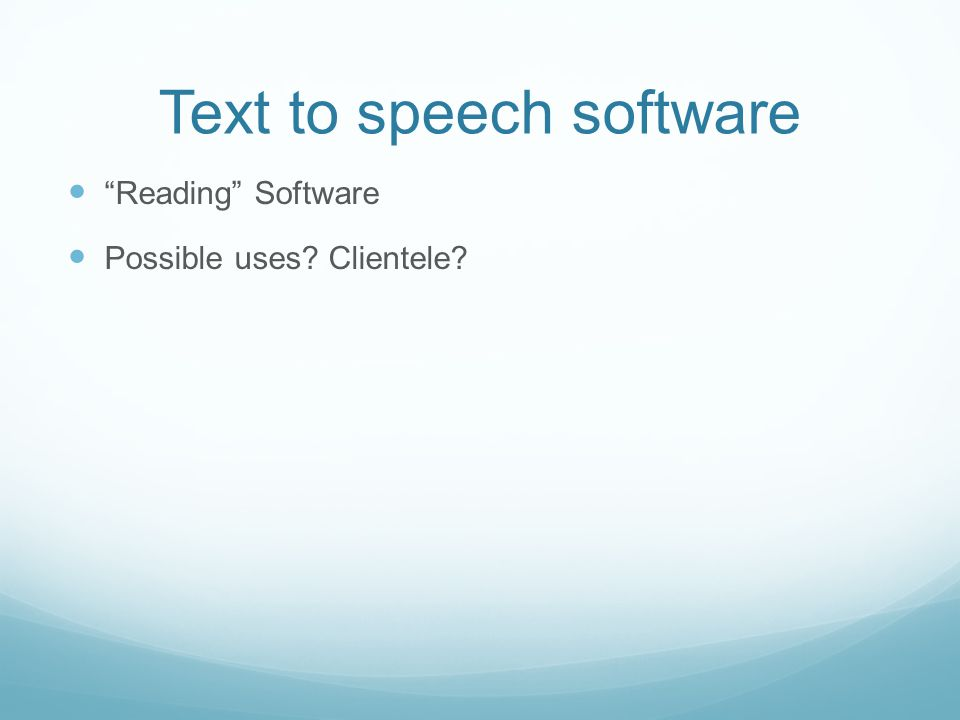 Text to speech software Reading Software Possible uses Clientele