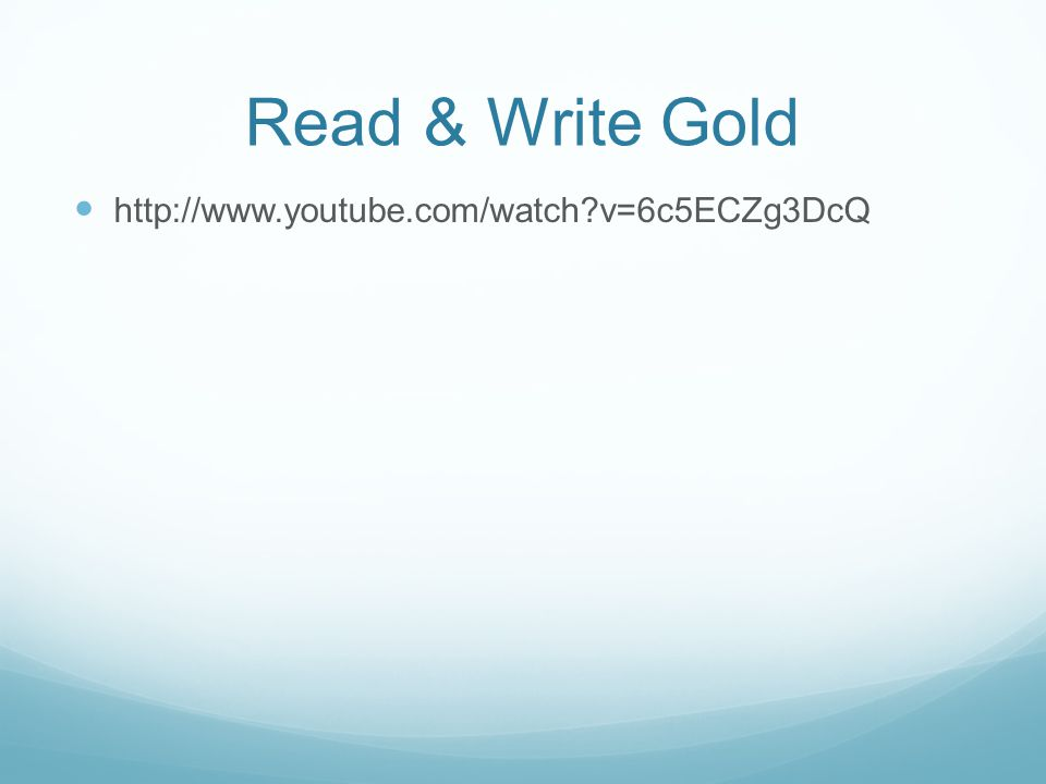 Read & Write Gold http://www.youtube.com/watch v=6c5ECZg3DcQ