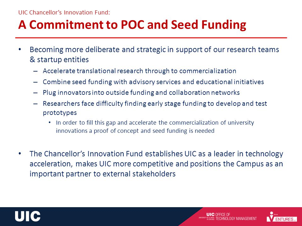 Chancellors Innovation Fund: A Commitment to Proof of Concept and Seed Funding UIC Chancellors Innovation Fund: A Commitment to POC and Seed Funding B