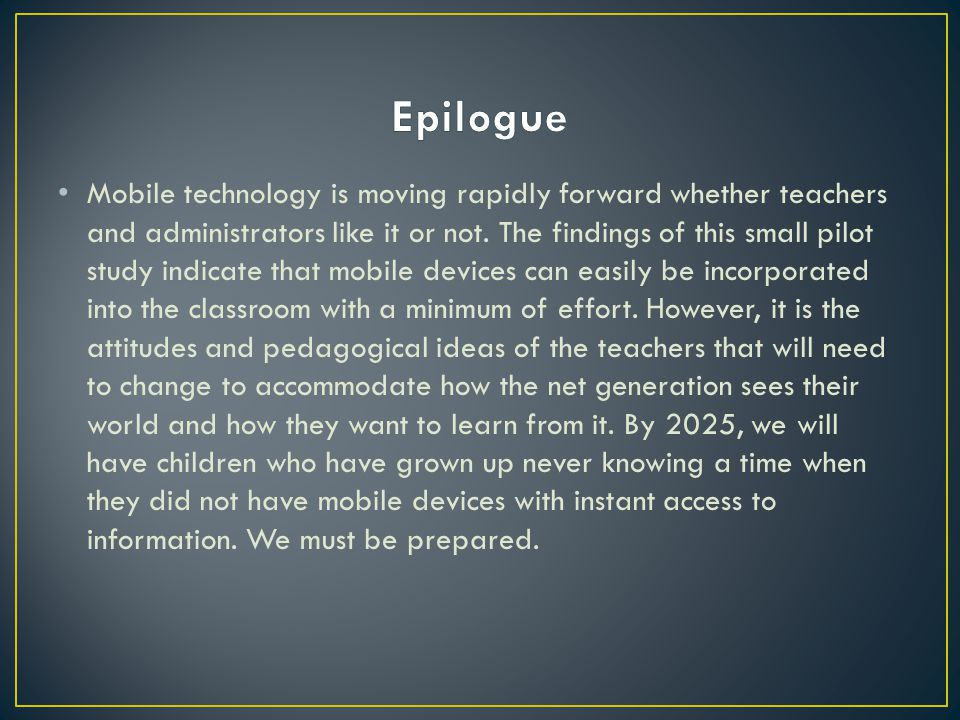 Mobile technology is moving rapidly forward whether teachers and administrators like it or not.