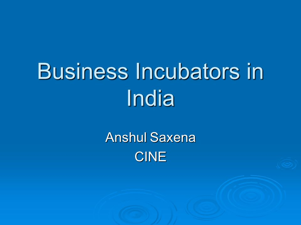Business Incubators in India Anshul Saxena CINE