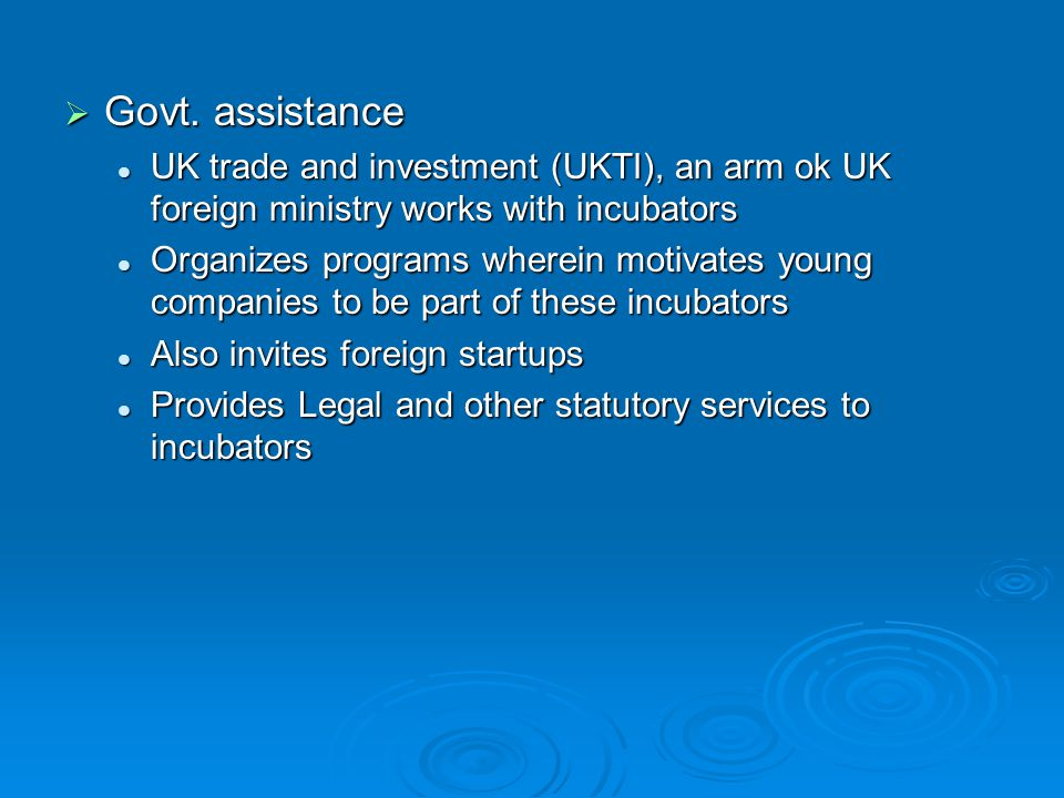 Govt. assistance Govt. assistance UK trade and investment (UKTI), an arm ok UK foreign ministry works with incubators UK trade and investment (UKTI),