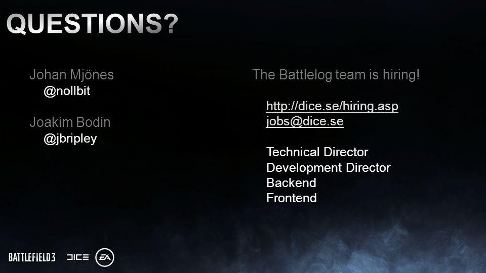 Johan Mjönes @nollbit Joakim Bodin @jbripley The Battlelog team is hiring.