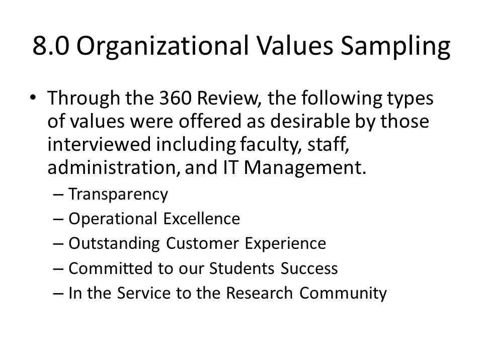 8.0 Organizational Values Sampling Through the 360 Review, the following types of values were offered as desirable by those interviewed including facu