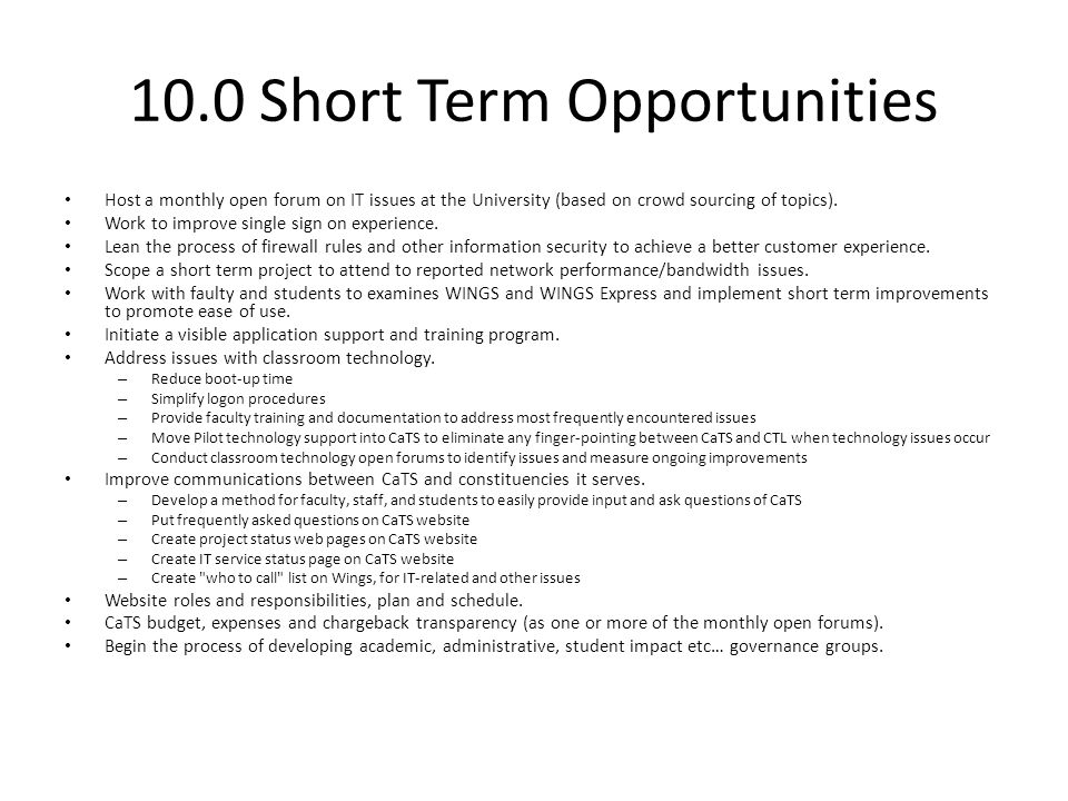 10.0 Short Term Opportunities Host a monthly open forum on IT issues at the University (based on crowd sourcing of topics). Work to improve single sig