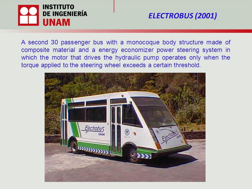 A second 30 passenger bus with a monocoque body structure made of composite material and a energy economizer power steering system in which the motor that drives the hydraulic pump operates only when the torque applied to the steering wheel exceeds a certain threshold.
