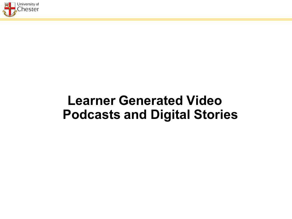 Learner Generated Video Podcasts and Digital Stories