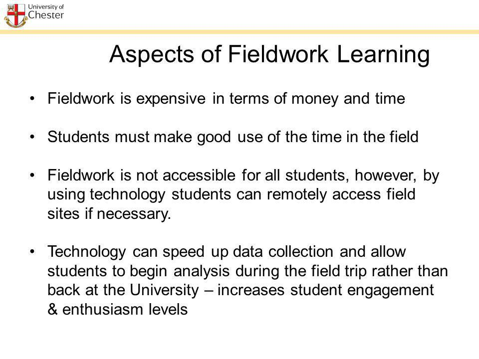 Fieldwork is expensive in terms of money and time Students must make good use of the time in the field Fieldwork is not accessible for all students, h