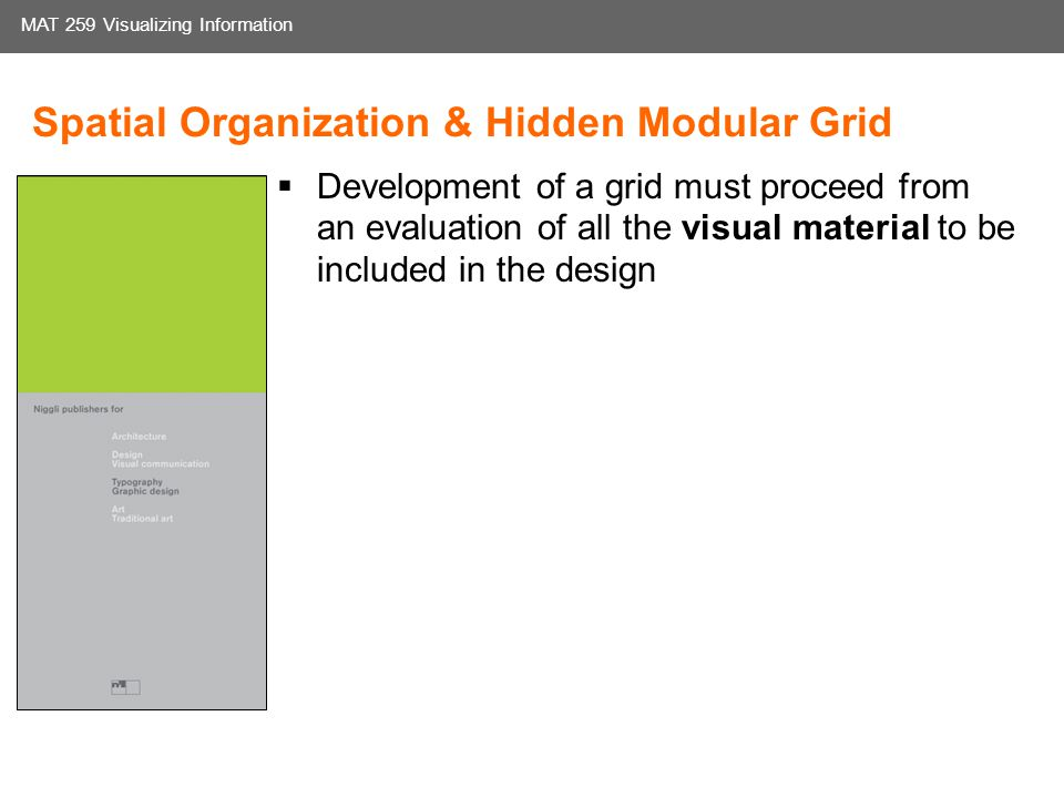 Media Arts and Technology Graduate Program UC Santa Barbara MAT 259 Visualizing Information Spatial Organization & Hidden Modular Grid Development of a grid must proceed from an evaluation of all the visual material to be included in the design