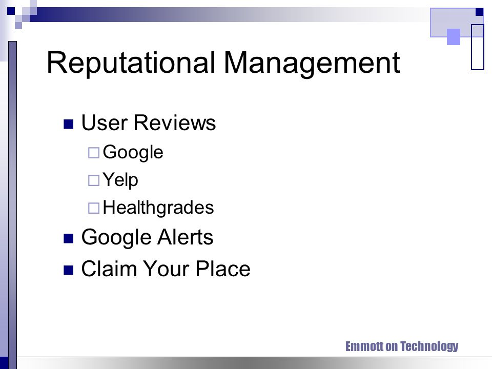Emmott on Technology Reputational Management User Reviews Google Yelp Healthgrades Google Alerts Claim Your Place