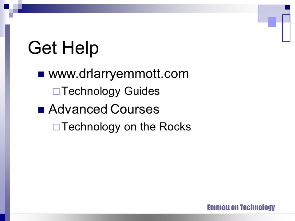 Emmott on Technology Get Help www.drlarryemmott.com Technology Guides Advanced Courses Technology on the Rocks