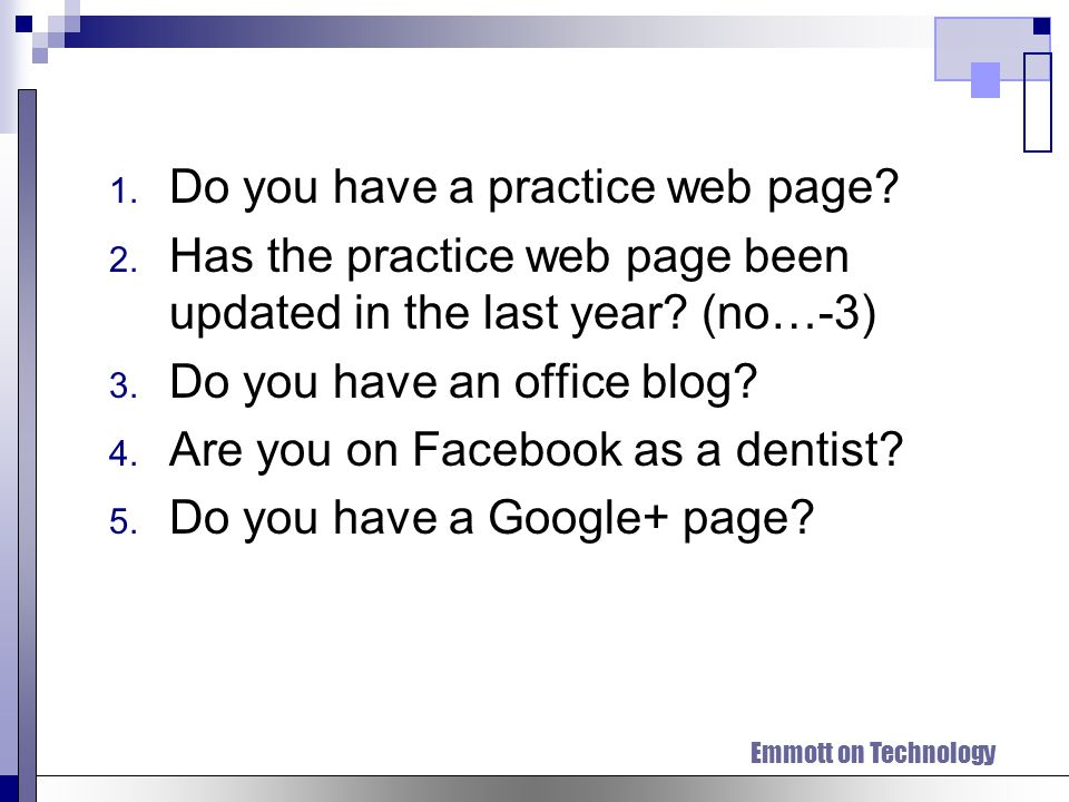 Emmott on Technology 1. Do you have a practice web page? 2. Has the practice web page been updated in the last year? (no…-3) 3. Do you have an office